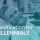 millennials at work - gamification