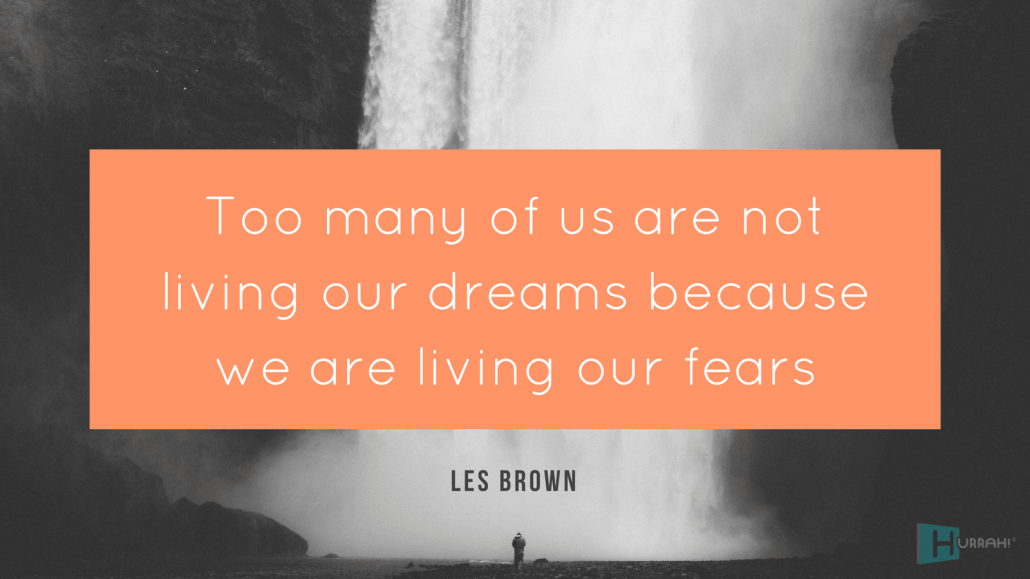 "Sales Motivational Quote:""Too many of us are not living our dreams because we are living our fears."" — Les Brown."