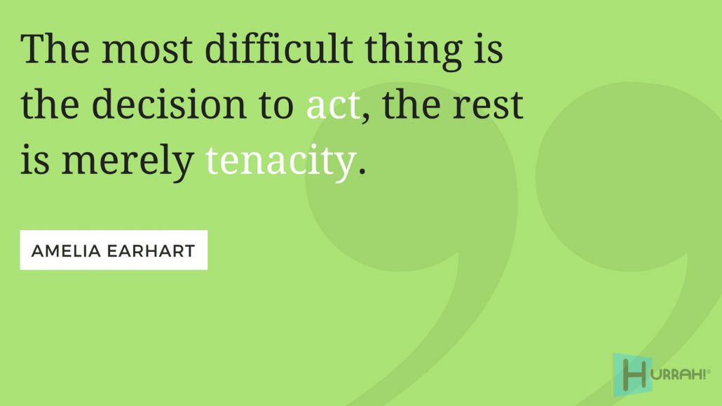 "Sales Motivational Quote: ""The most difficult thing is the decision to act, the rest is merely tenacity."" — Amelia Earhart."