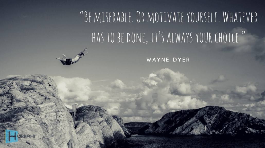 "Sales Motivational Quote: ""Be miserable. Or motivate yourself. Whatever has to be done, it's always your choice."" — Wayne Dyer."